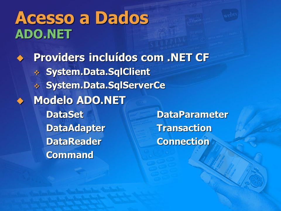 Acesso a Dados ADO.NET Providers incluídos com.NET CF Providers incluídos com.NET CF System.Data.SqlClient System.Data.SqlClient System.Data.SqlServer