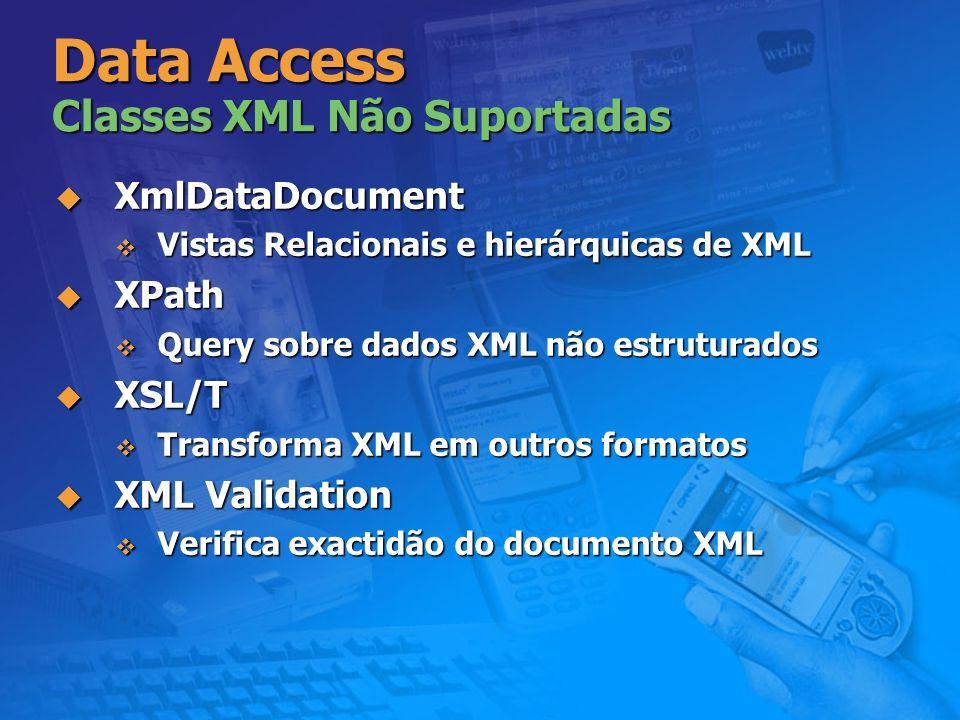 Data Access Classes XML Não Suportadas XmlDataDocument XmlDataDocument Vistas Relacionais e hierárquicas de XML Vistas Relacionais e hierárquicas de X