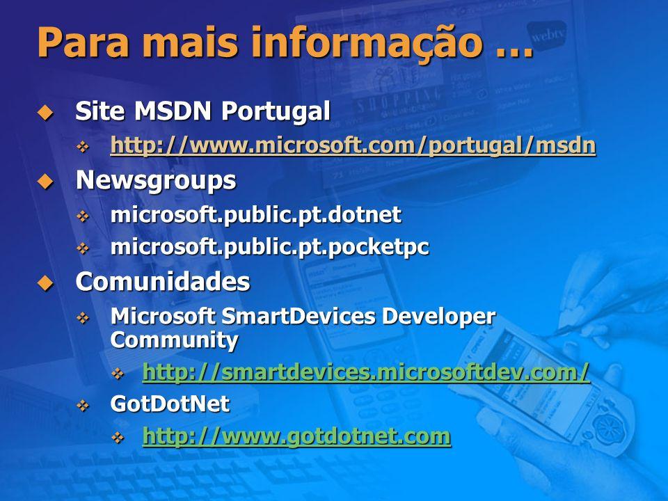 Para mais informação … Site MSDN Portugal Site MSDN Portugal http://www.microsoft.com/portugal/msdn http://www.microsoft.com/portugal/msdn Newsgroups