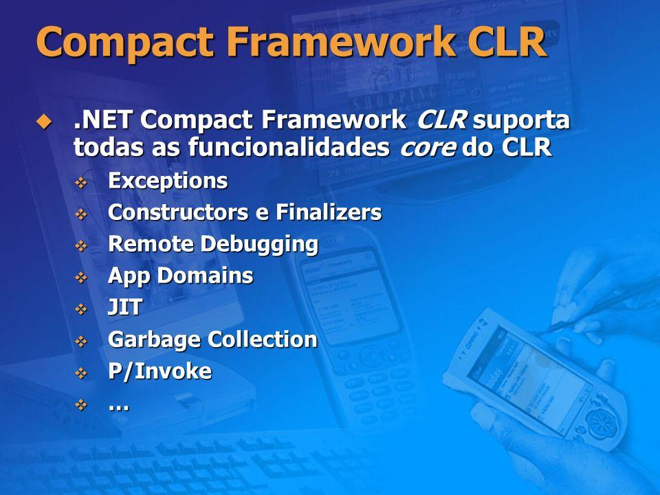 Compact Framework CLR.NET Compact Framework CLR suporta todas as funcionalidades core do CLR.NET Compact Framework CLR suporta todas as funcionalidade