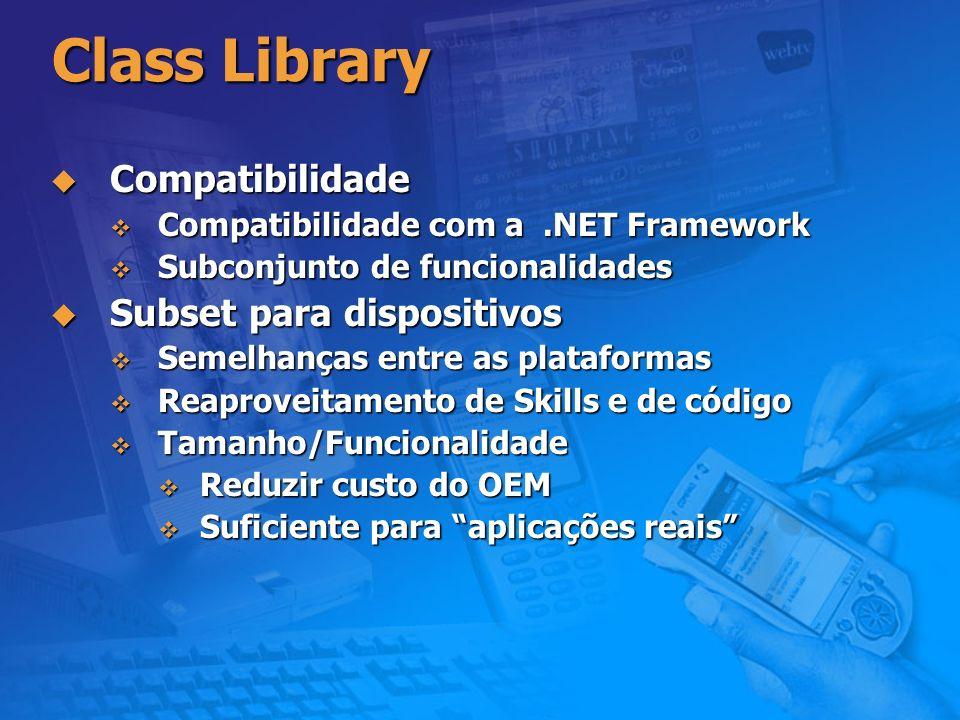 Class Library Compatibilidade Compatibilidade Compatibilidade com a.NET Framework Compatibilidade com a.NET Framework Subconjunto de funcionalidades S