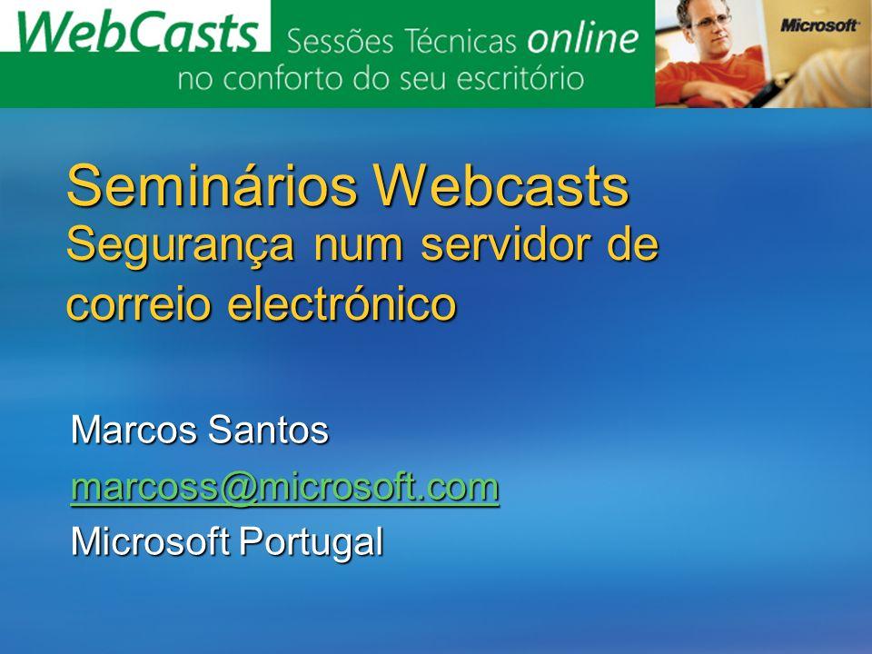 Seminários Webcasts Segurança num servidor de correio electrónico Marcos Santos marcoss@microsoft.com Microsoft Portugal
