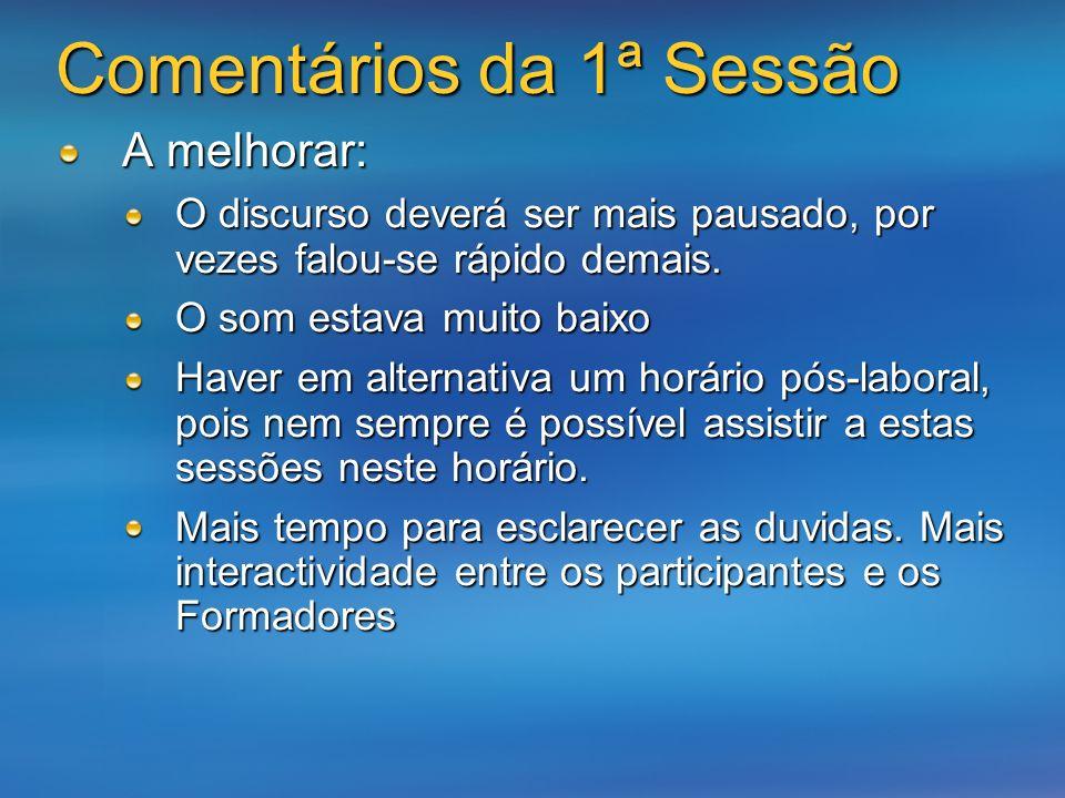 Comentários da 1ª Sessão A melhorar: O discurso deverá ser mais pausado, por vezes falou-se rápido demais.