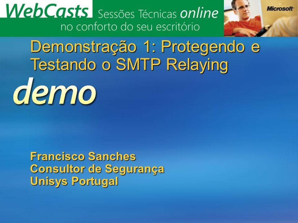 Francisco Sanches Consultor de Segurança Unisys Portugal Demonstração 1: Protegendo e Testando o SMTP Relaying