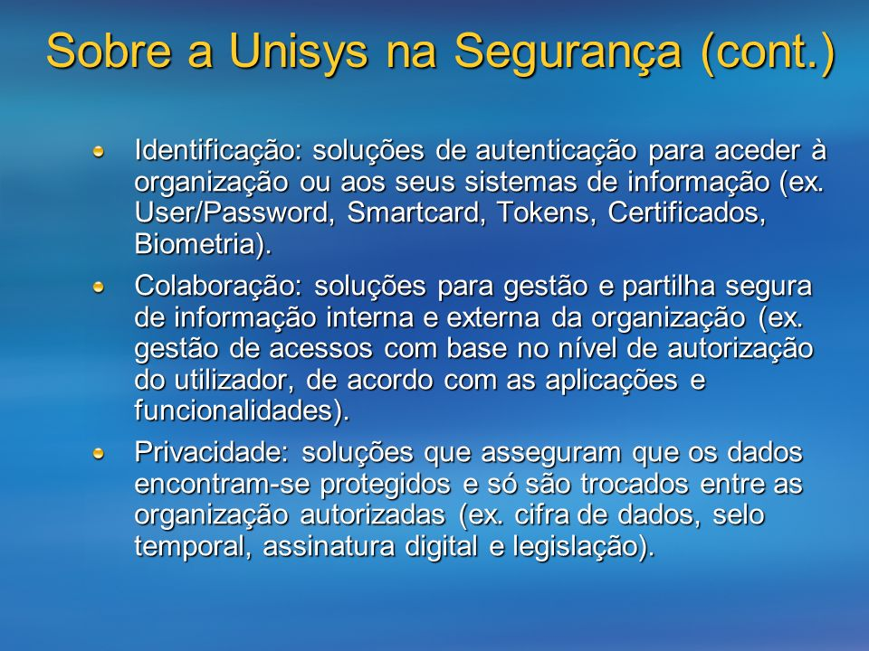 Sobre a Unisys na Segurança (cont.) Identificação: soluções de autenticação para aceder à organização ou aos seus sistemas de informação (ex.