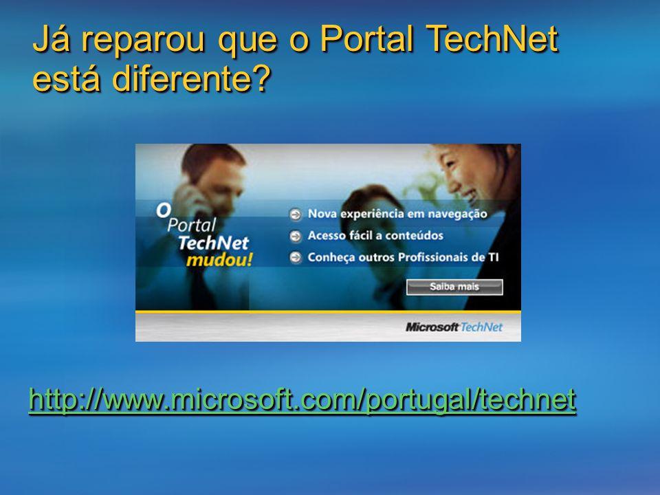 http://www.microsoft.com/portugal/technet Já reparou que o Portal TechNet está diferente