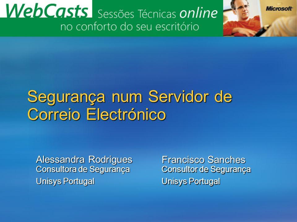 Segurança num Servidor de Correio Electrónico Alessandra Rodrigues Consultora de Segurança Unisys Portugal Francisco Sanches Consultor de Segurança Unisys Portugal
