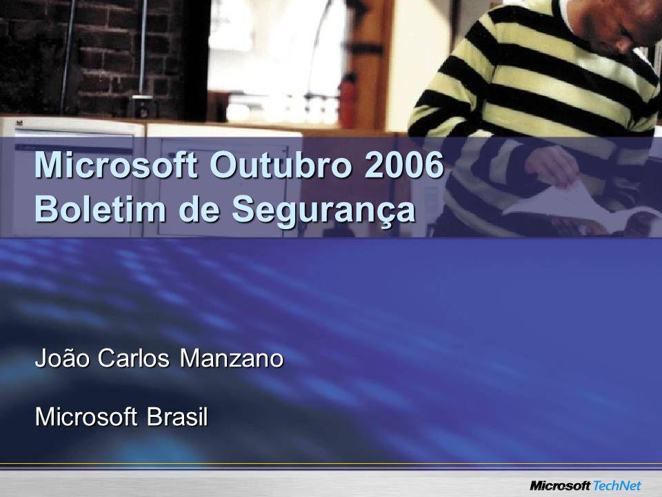Microsoft Outubro 2006 Boletim de Segurança João Carlos Manzano Microsoft Brasil