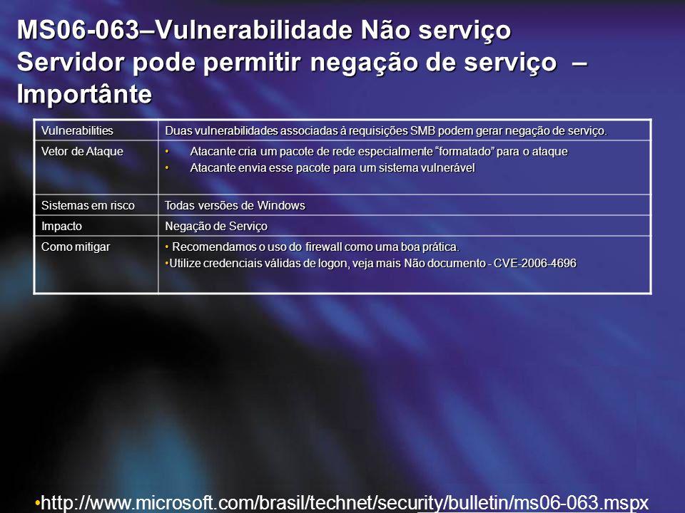 MS06-063–Vulnerabilidade Não serviço Servidor pode permitir negação de serviço – Importânte Vulnerabilities Duas vulnerabilidades associadas à requisições SMB podem gerar negação de serviço.