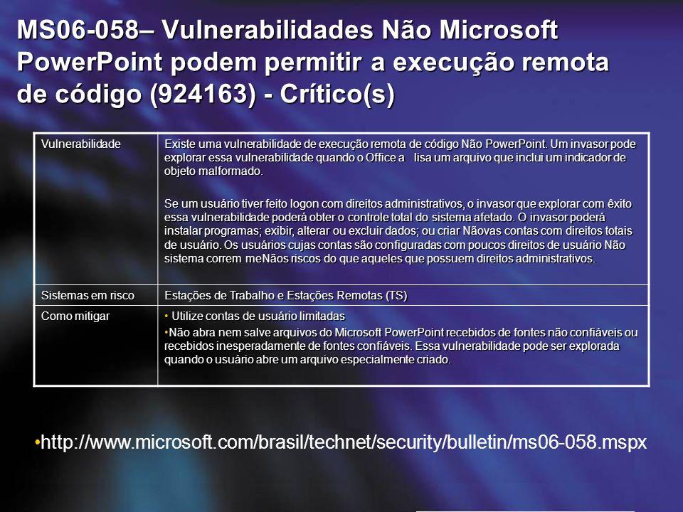 MS06-058– Vulnerabilidades Não Microsoft PowerPoint podem permitir a execução remota de código (924163) - Crítico(s) Vulnerabilidade Existe uma vulnerabilidade de execução remota de código Não PowerPoint.