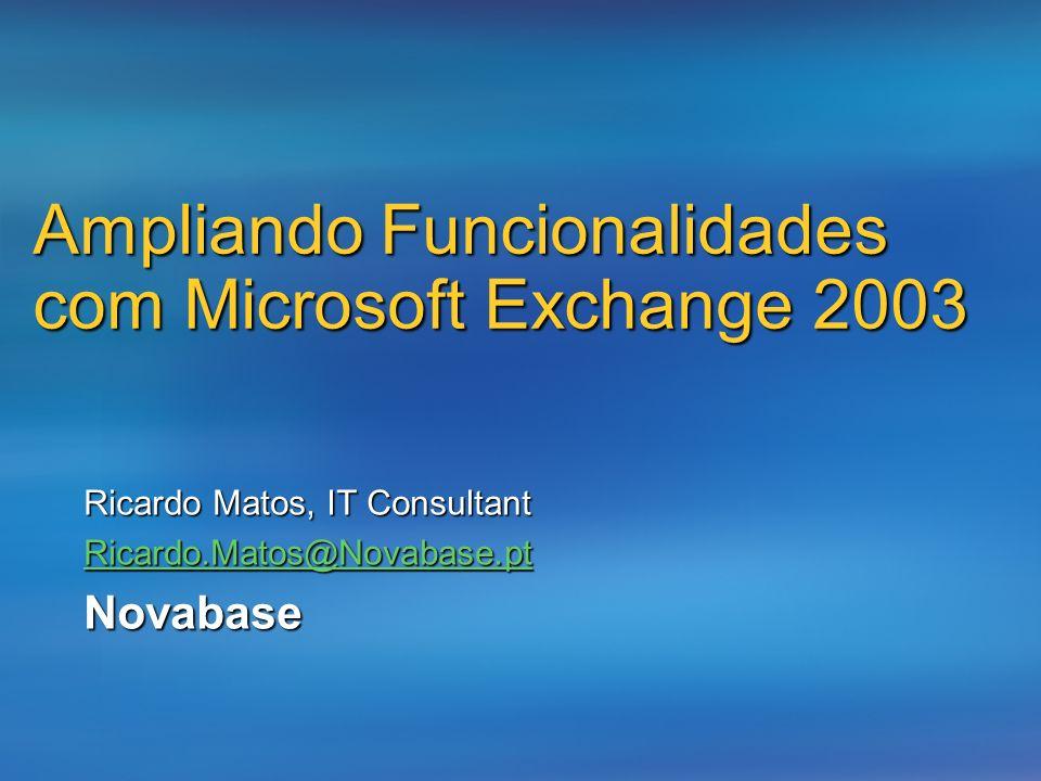 Ampliando Funcionalidades com Microsoft Exchange 2003 Ricardo Matos, IT Consultant Ricardo.Matos@Novabase.pt Novabase