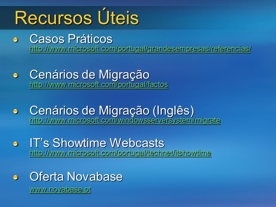 Recursos Úteis Casos Práticos http://www.microsoft.com/portugal/grandesempresas/referencias/ http://www.microsoft.com/portugal/grandesempresas/referen