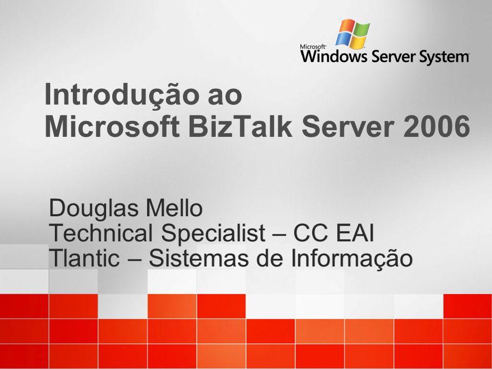 Introdução ao Microsoft BizTalk Server 2006 Douglas Mello Technical Specialist – CC EAI Tlantic – Sistemas de Informação Douglas Mello Technical Speci