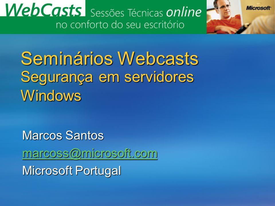 Seminários Webcasts Segurança em servidores Windows Marcos Santos marcoss@microsoft.com Microsoft Portugal