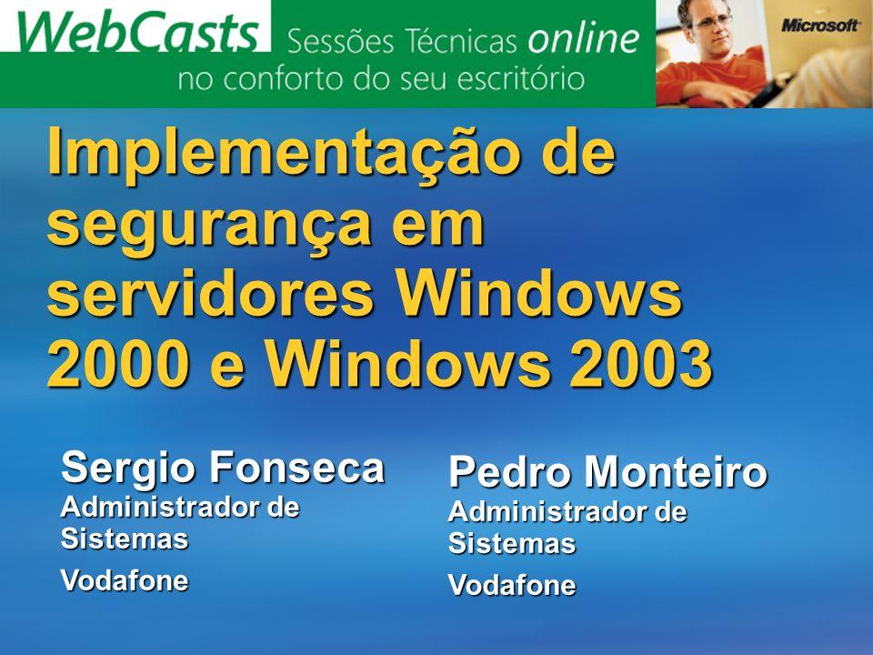 Implementação de segurança em servidores Windows 2000 e Windows 2003 Pedro Monteiro Administrador de Sistemas Vodafone Sergio Fonseca Administrador de