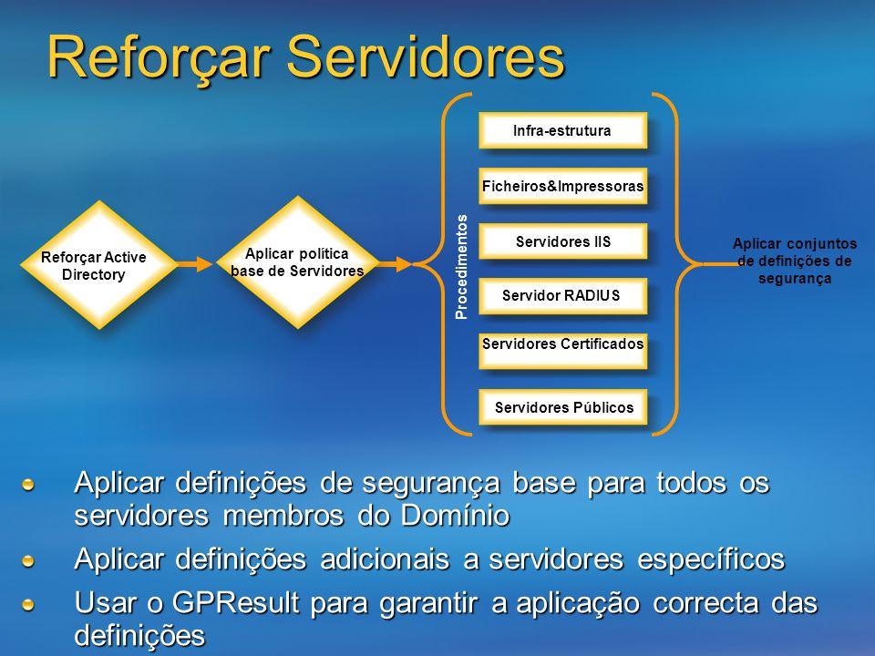 Reforçar Servidores Aplicar definições de segurança base para todos os servidores membros do Domínio Aplicar definições adicionais a servidores especí