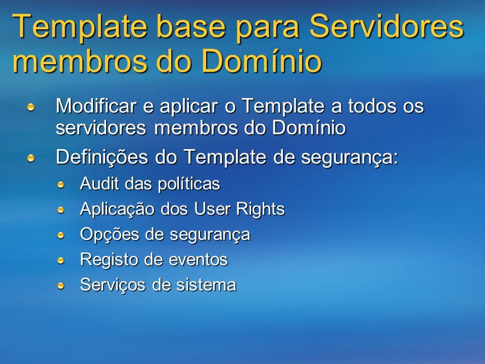 Template base para Servidores membros do Domínio Modificar e aplicar o Template a todos os servidores membros do Domínio Definições do Template de seg