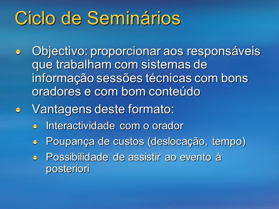 Ciclo de Seminários Objectivo: proporcionar aos responsáveis que trabalham com sistemas de informação sessões técnicas com bons oradores e com bom con