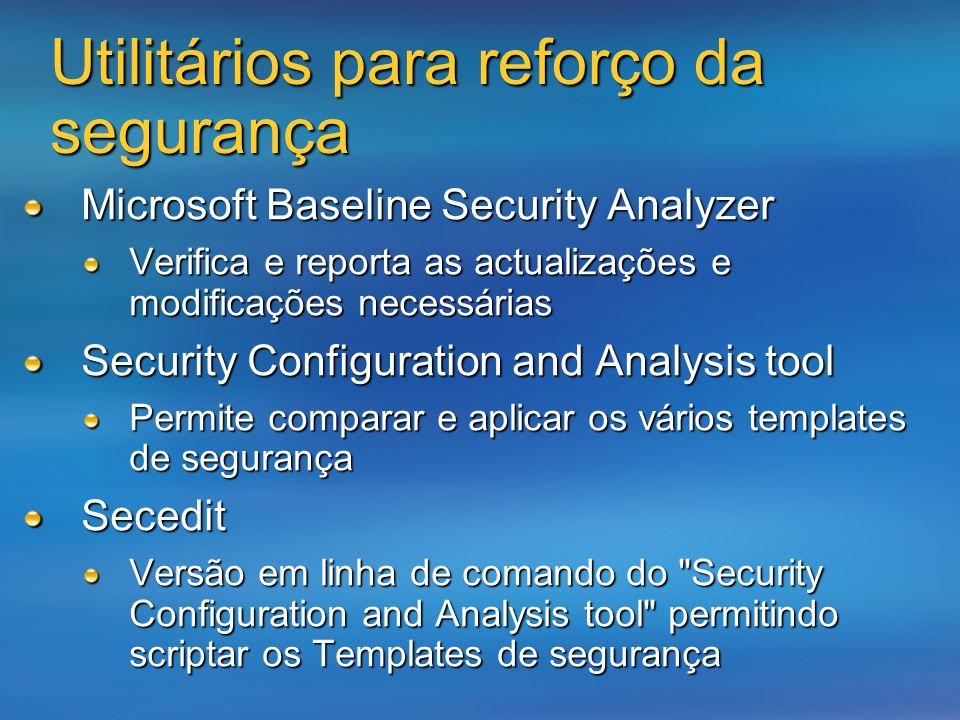 Utilitários para reforço da segurança Microsoft Baseline Security Analyzer Verifica e reporta as actualizações e modificações necessárias Security Con