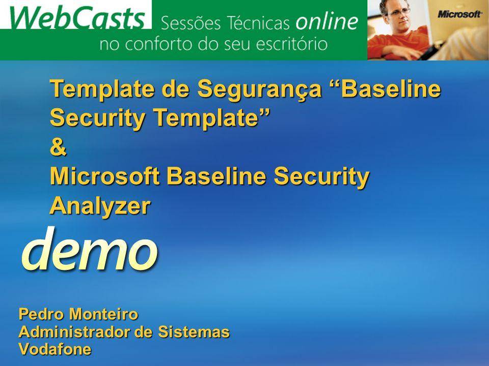 Pedro Monteiro Administrador de Sistemas Vodafone Template de Segurança Baseline Security Template & Microsoft Baseline Security Analyzer
