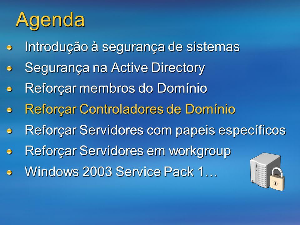 Agenda Introdução à segurança de sistemas Segurança na Active Directory Reforçar membros do Domínio Reforçar Controladores de Domínio Reforçar Servido
