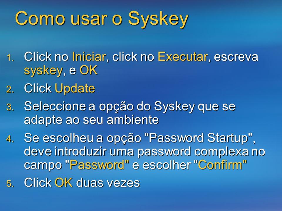 Como usar o Syskey Click no Iniciar, click no Executar, escreva syskey, e OK Click no Iniciar, click no Executar, escreva syskey, e OK Click Update Cl