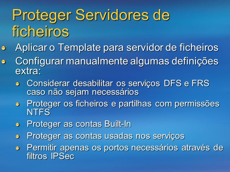 Proteger Servidores de ficheiros Aplicar o Template para servidor de ficheiros Configurar manualmente algumas definições extra: Considerar desabilitar