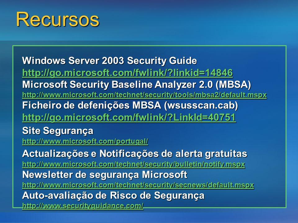 Recursos Windows Server 2003 Security Guide http://go.microsoft.com/fwlink/?linkid=14846 Microsoft Security Baseline Analyzer 2.0 (MBSA) http://www.mi