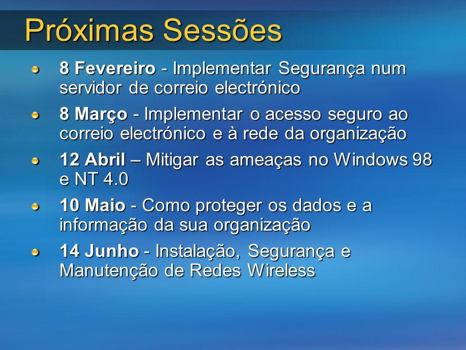 Próximas Sessões 8 Fevereiro - Implementar Segurança num servidor de correio electrónico 8 Março - Implementar o acesso seguro ao correio electrónico