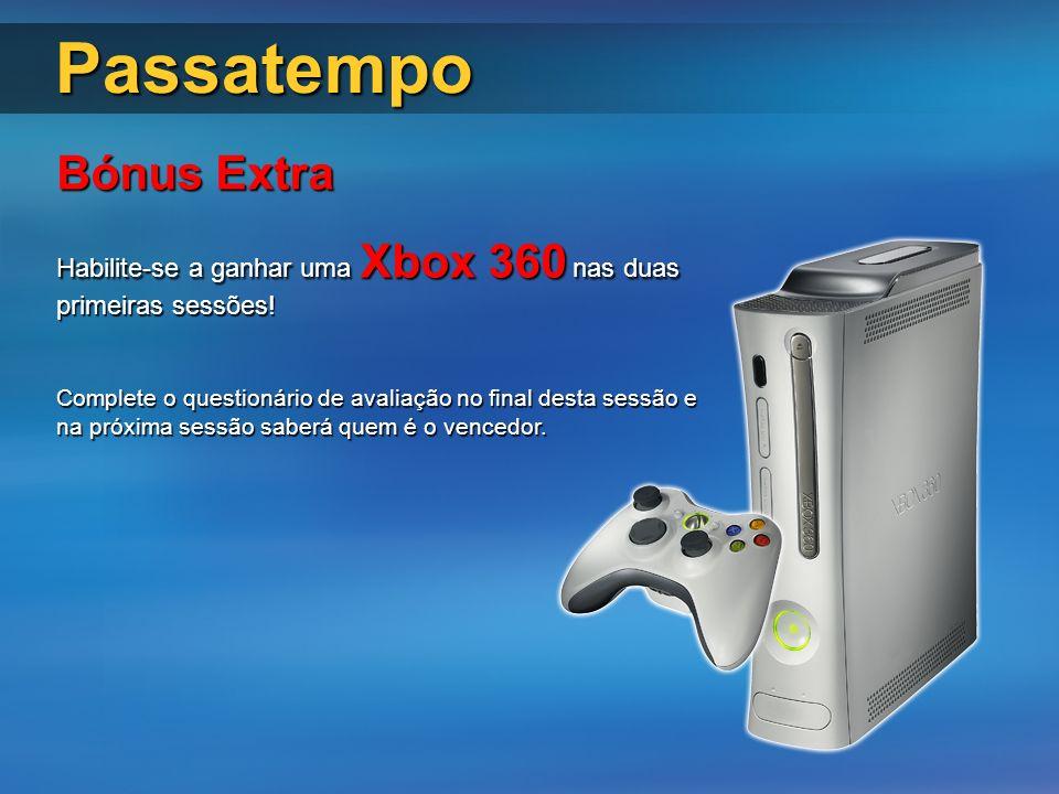 Passatempo Bónus Extra Habilite-se a ganhar uma Xbox 360 nas duas primeiras sessões! Complete o questionário de avaliação no final desta sessão e na p