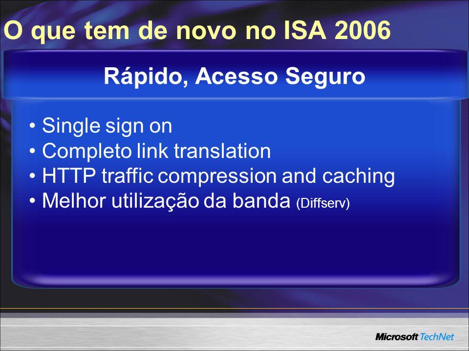 Single sign on Completo link translation HTTP traffic compression and caching Melhor utilização da banda (Diffserv) Rápido, Acesso Seguro O que tem de