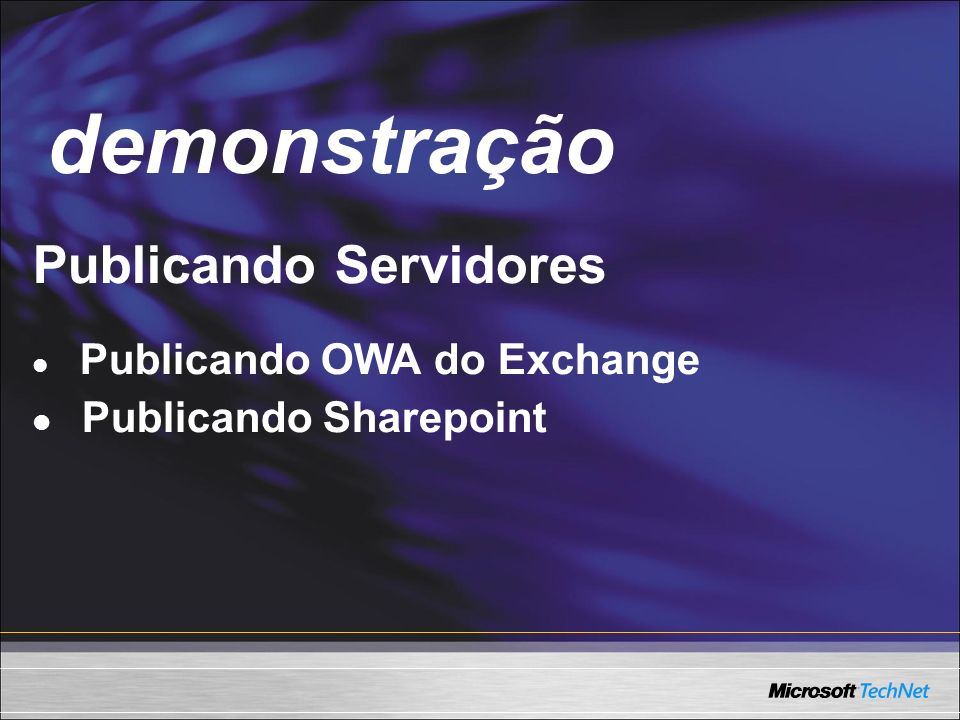 Demo Publicando Servidores Publicando OWA do Exchange Publicando Sharepoint demonstração