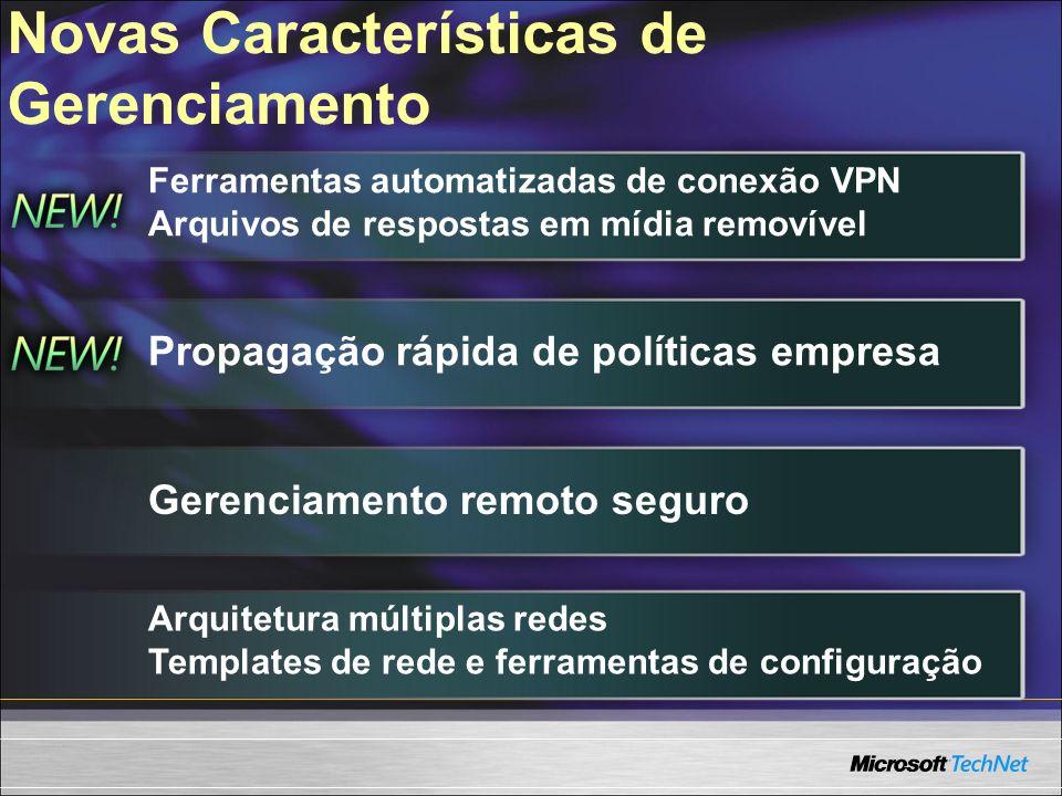 Novas Características de Gerenciamento Ferramentas automatizadas de conexão VPN Arquivos de respostas em mídia removível Propagação rápida de política
