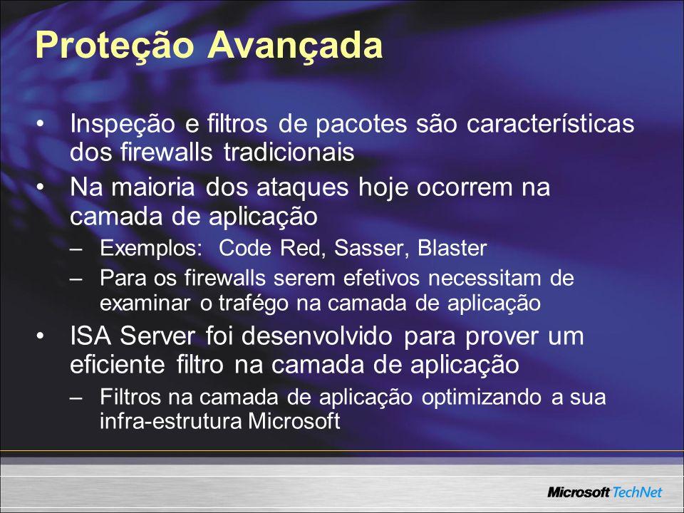Proteção Avançada Inspeção e filtros de pacotes são características dos firewalls tradicionais Na maioria dos ataques hoje ocorrem na camada de aplica