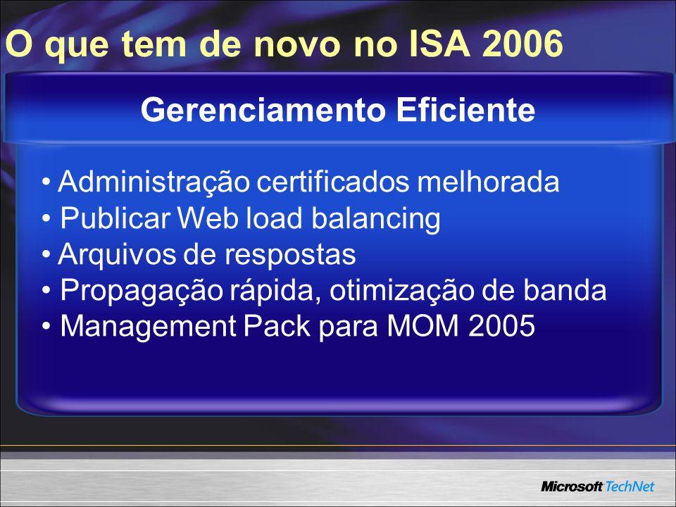Single sign on Completo link translation HTTP traffic compression and caching Melhor utilização da banda (Diffserv) Rápido, Acesso Seguro O que tem de novo no ISA 2006