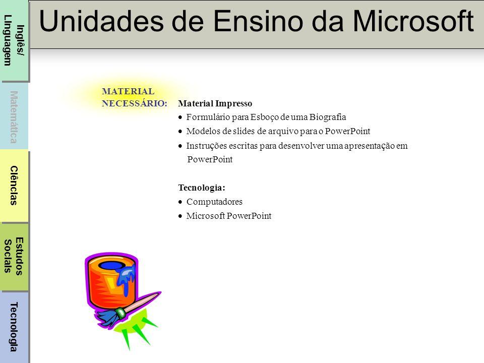 Tecnologia Unidades de Ensino da Microsoft Matemática Inglês/ Linguagem Estudos Sociais Estudos Sociais Ciências PROCEDIMENTO 1.Os estudantes lêem a mesma biografia.