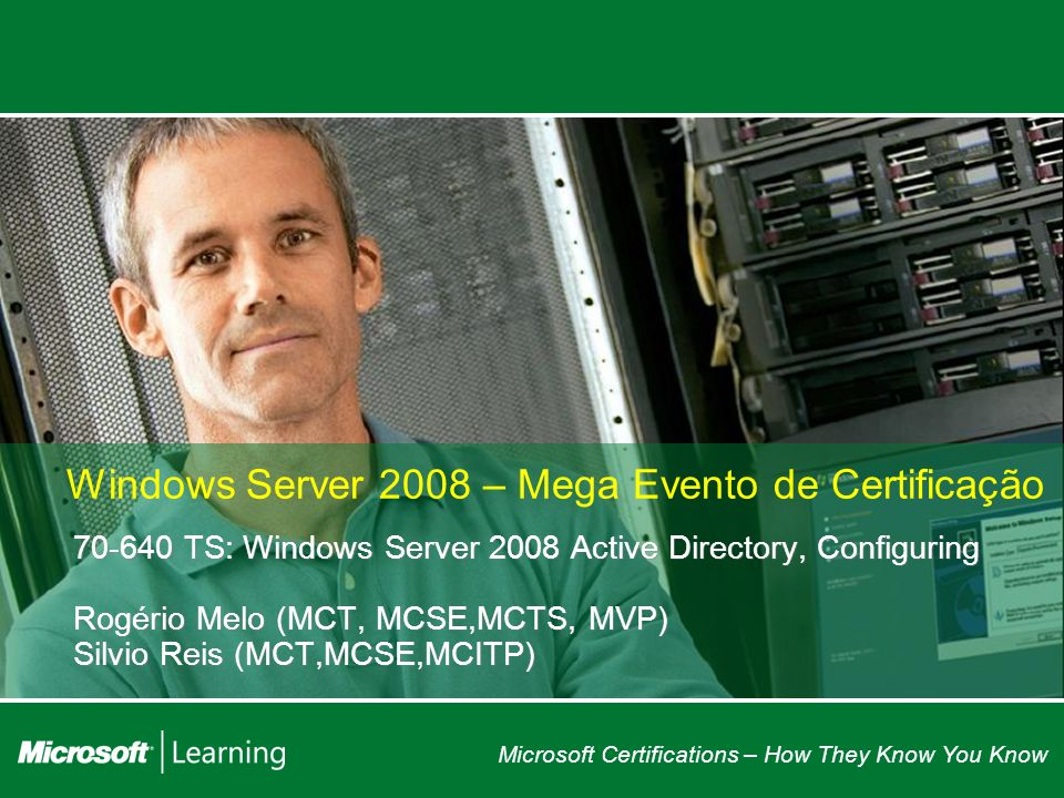 Microsoft Certifications – How They Know You Know Windows Server 2008 – Mega Evento de Certificação 70-640 TS: Windows Server 2008 Active Directory, C