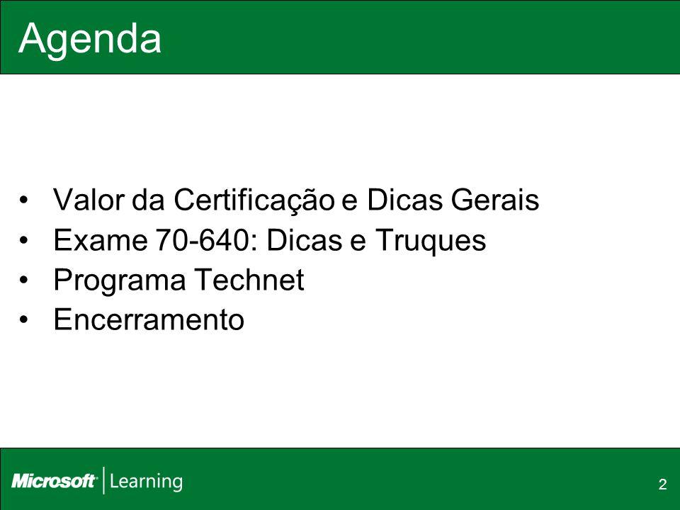 2 Agenda Valor da Certificação e Dicas Gerais Exame 70-640: Dicas e Truques Programa Technet Encerramento