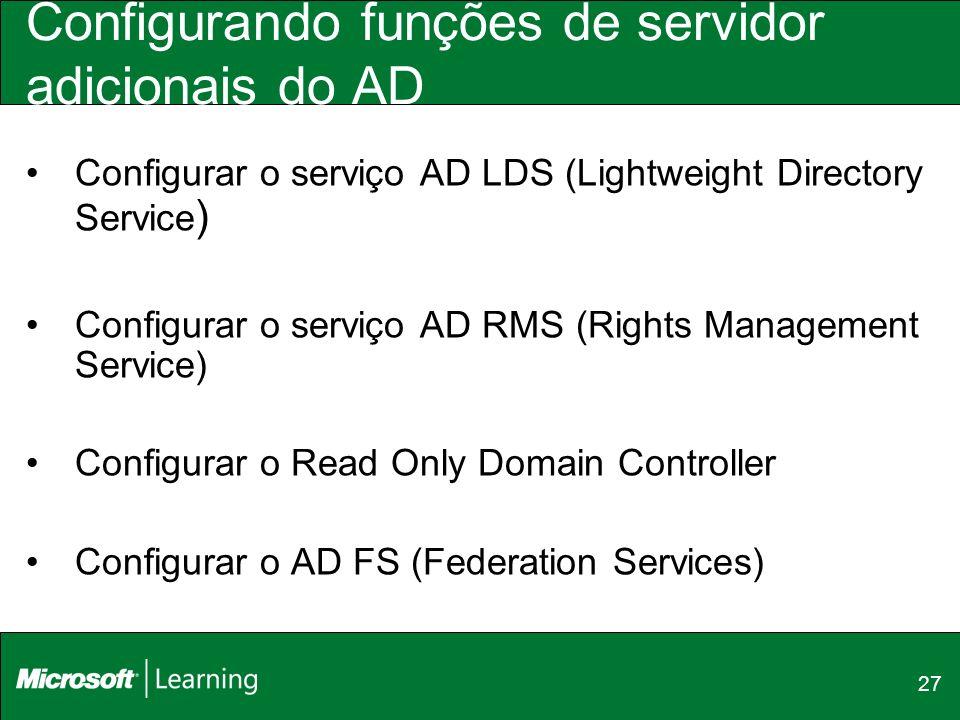 27 Configurando funções de servidor adicionais do AD Configurar o serviço AD LDS (Lightweight Directory Service ) Configurar o serviço AD RMS (Rights