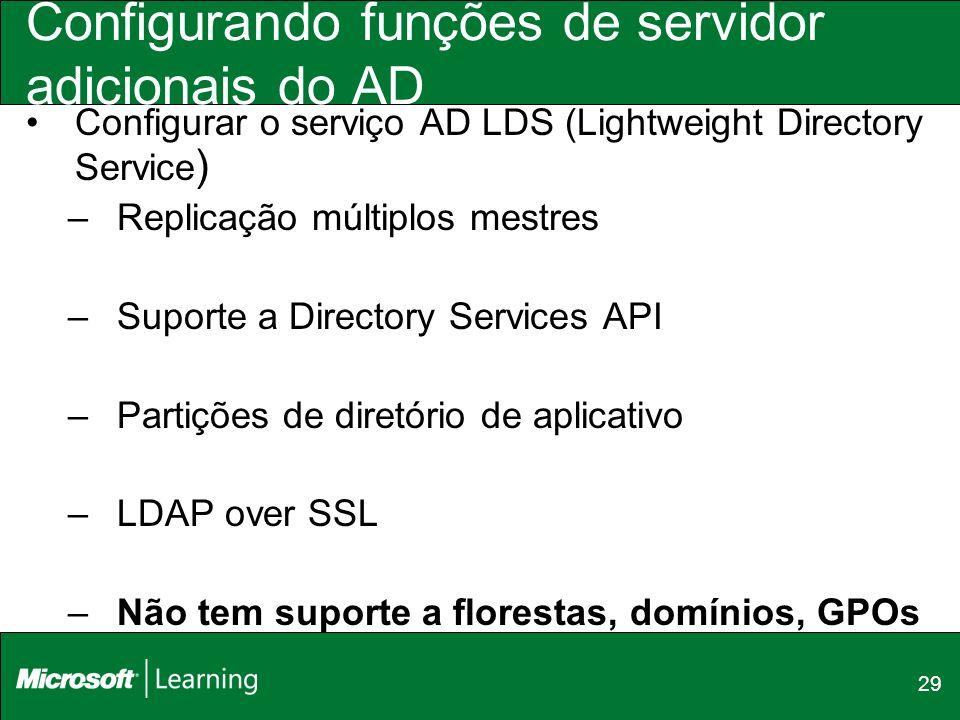 29 Configurando funções de servidor adicionais do AD Configurar o serviço AD LDS (Lightweight Directory Service ) –Replicação múltiplos mestres –Supor