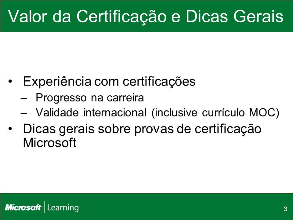 3 Valor da Certificação e Dicas Gerais Experiência com certificações –Progresso na carreira –Validade internacional (inclusive currículo MOC) Dicas ge