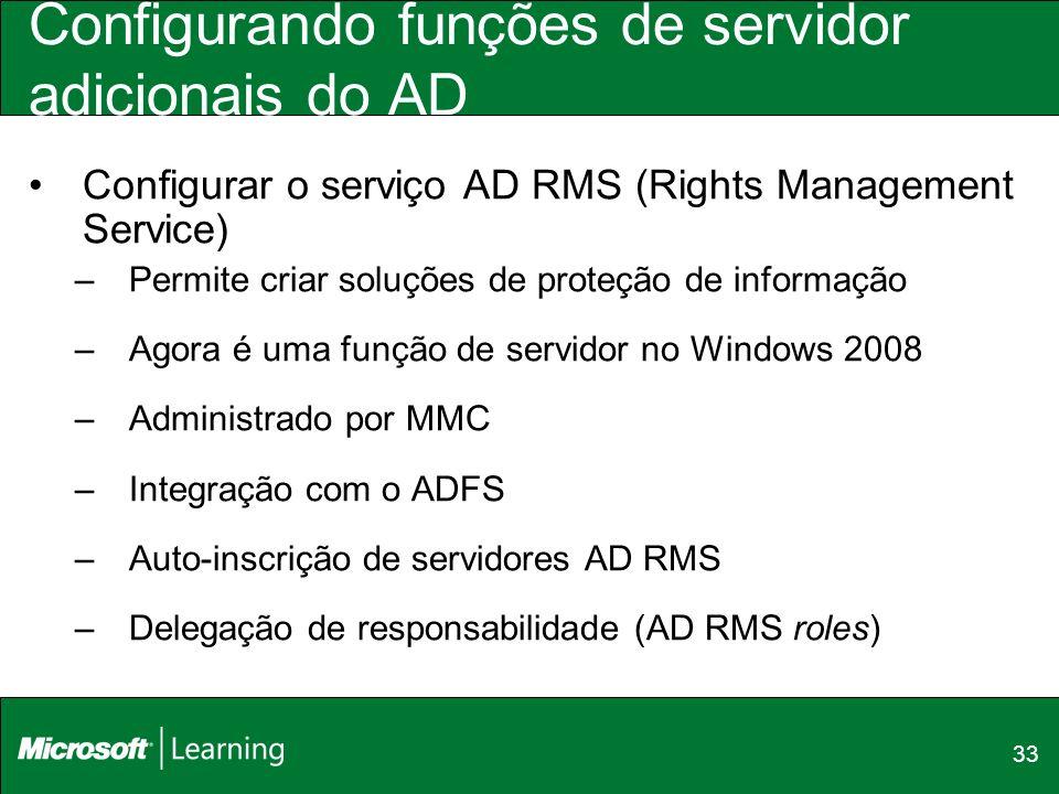 33 Configurando funções de servidor adicionais do AD Configurar o serviço AD RMS (Rights Management Service) –Permite criar soluções de proteção de in