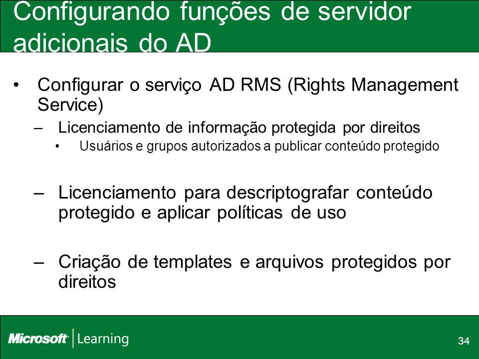 34 Configurando funções de servidor adicionais do AD Configurar o serviço AD RMS (Rights Management Service) –Licenciamento de informação protegida po