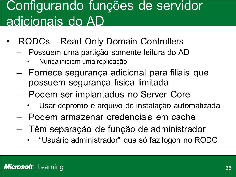 35 Configurando funções de servidor adicionais do AD RODCs – Read Only Domain Controllers –Possuem uma partição somente leitura do AD Nunca iniciam um