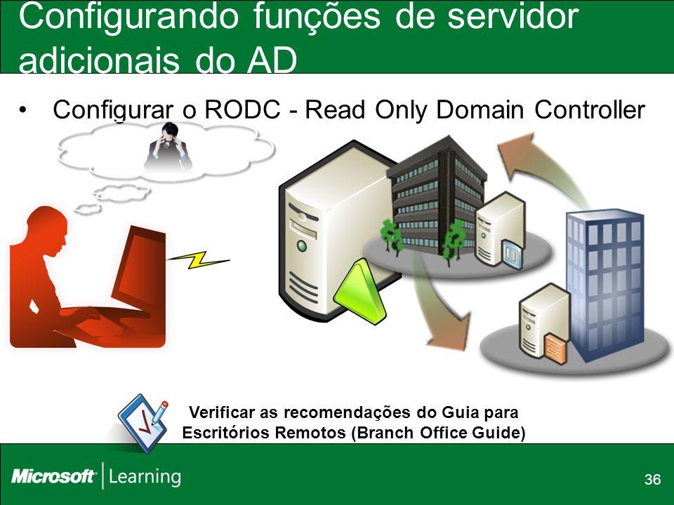 36 Configurando funções de servidor adicionais do AD Configurar o RODC - Read Only Domain Controller Controlador de Domínio Somente Leitura Verificar