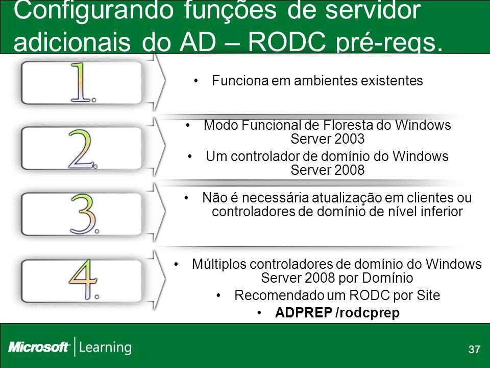 37 Configurando funções de servidor adicionais do AD – RODC pré-reqs. Funciona em ambientes existentes Múltiplos controladores de domínio do Windows S