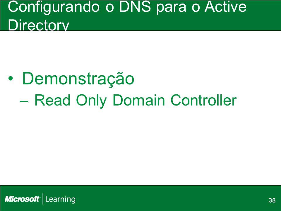38 Configurando o DNS para o Active Directory Demonstração –Read Only Domain Controller