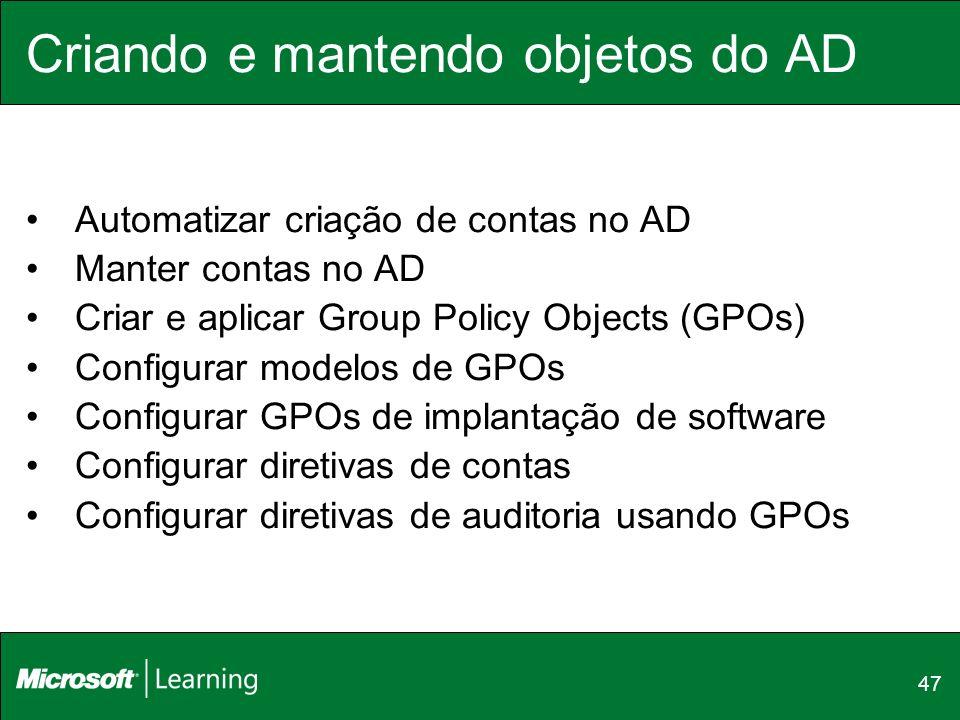 47 Criando e mantendo objetos do AD Automatizar criação de contas no AD Manter contas no AD Criar e aplicar Group Policy Objects (GPOs) Configurar mod