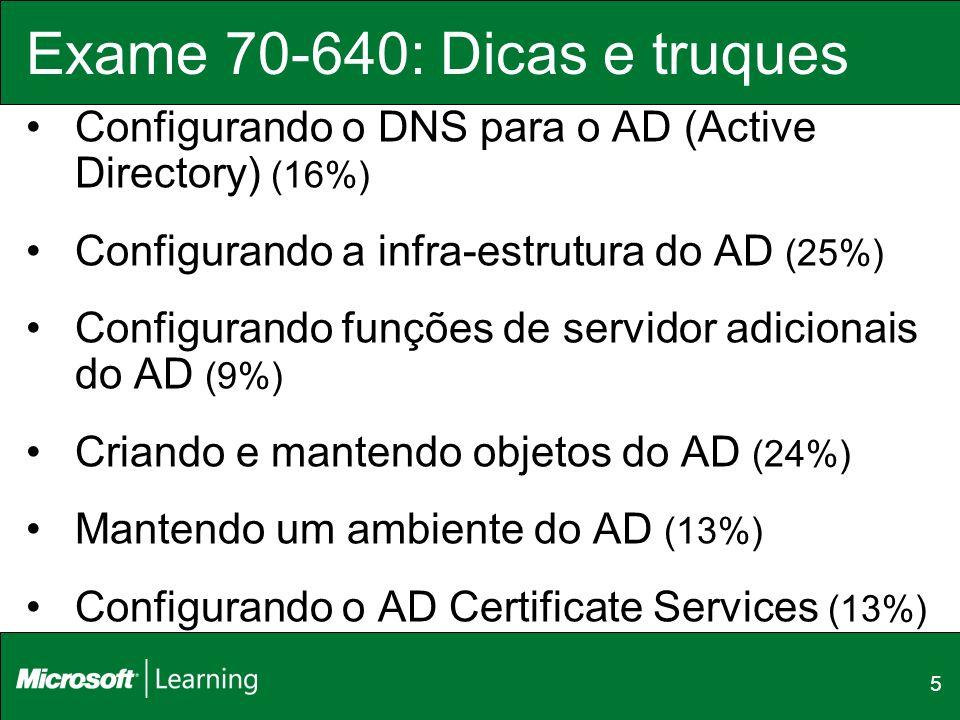 5 Exame 70-640: Dicas e truques Configurando o DNS para o AD (Active Directory) (16%) Configurando a infra-estrutura do AD (25%) Configurando funções