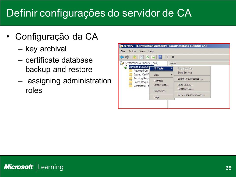 Definir configurações do servidor de CA Configuração da CA –key archival –certificate database backup and restore – assigning administration roles 68